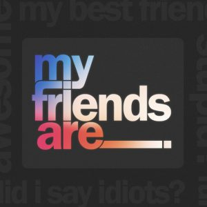 My Friends Are